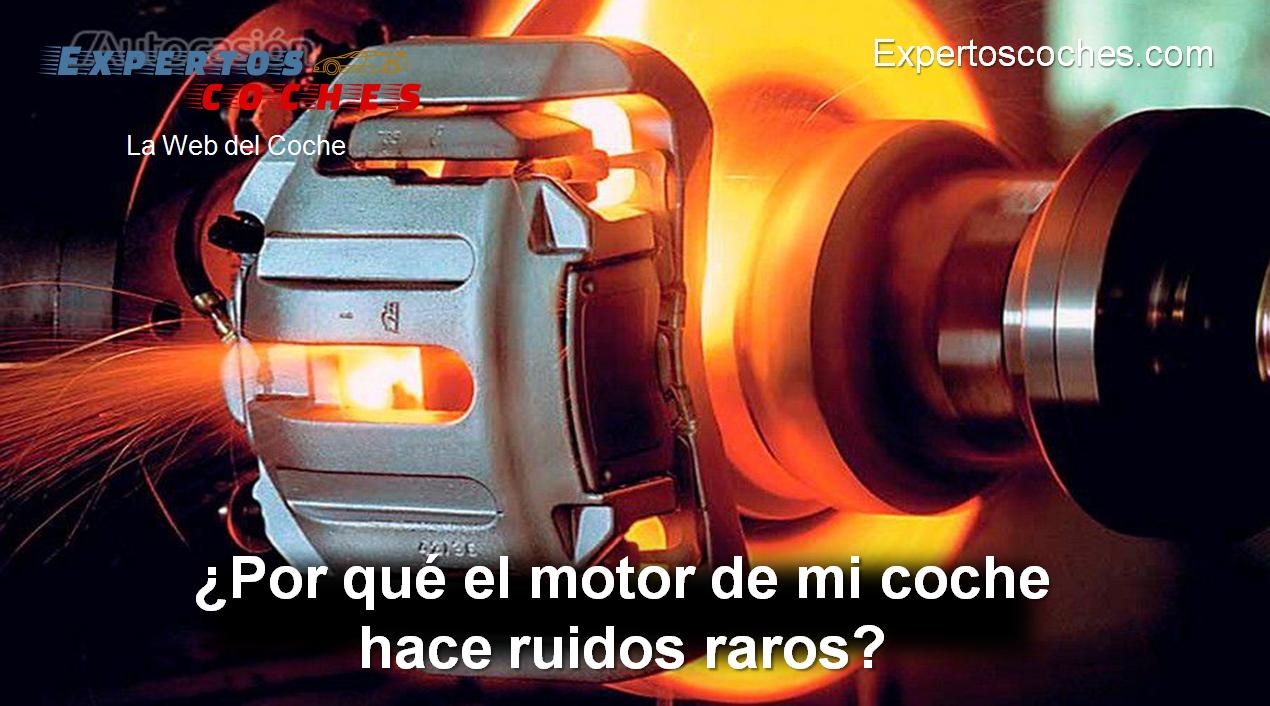 por qué el motor de mi coche hace ruidos raros